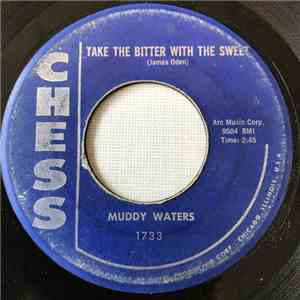 Muddy Waters - Take The Bitter With The Sweet / She's Into Somethin' mp3 download