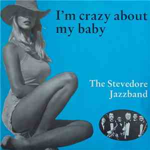 The Stevedore Jazzband - I'm Crazy About My Baby