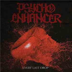 Psycho Enhancer - Every Last Drop