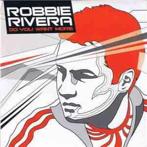 Robbie Rivera - Do You Want More?