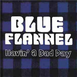 Blue Flannel - Havin' A Bad Day