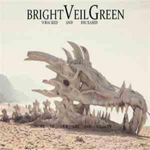 Bright Veil Green - Wracked And Deceased: History Of Our Life And Wildlife mp3 download