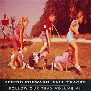 Various - Spring Forward, Fall Tracks (Follow Our Trax Volume VII)