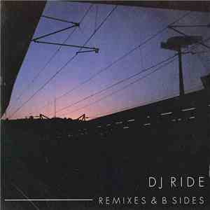 DJ Ride  - Remixes & B Sides