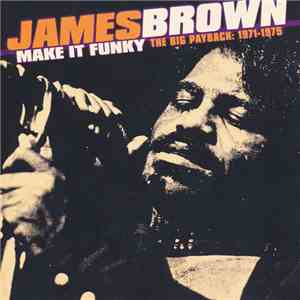 James Brown - Make It Funky (The Big Payback: 1971-1975)