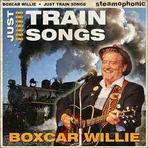 Boxcar Willie - Just Train Songs Volume 1
