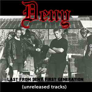 Deny - Last Of Deny, First Generation (Unreleased Tracks)