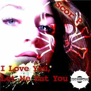Scor P - I Love You Let Me Eat You