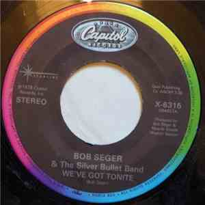 Bob Seger & The Silver Bullet Band - Still The Same / We've Got Tonite