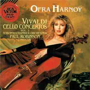 Ofra Harnoy, Vivaldi, Toronto Chamber Orchestra, Paul Robinson - Vivaldi Cello Concertos, Vol.2 mp3 download