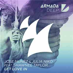 Jose Nunez & Julia Niko Feat. Shawnee Taylor - Let Love In