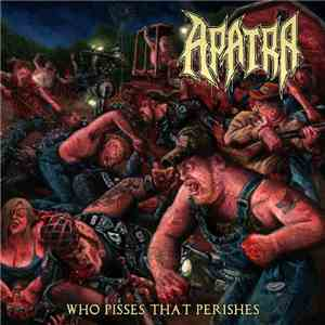 Apatra - Who Pisses That Perishes mp3 download